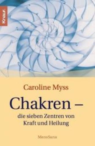 Chakren - die sieben Zentren von Kraft und Heilung