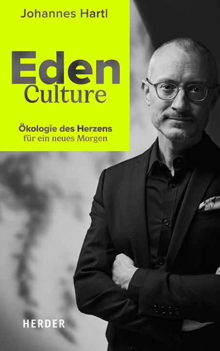 Eden Culture - Ökologie des Herzens für ein neues Morgen