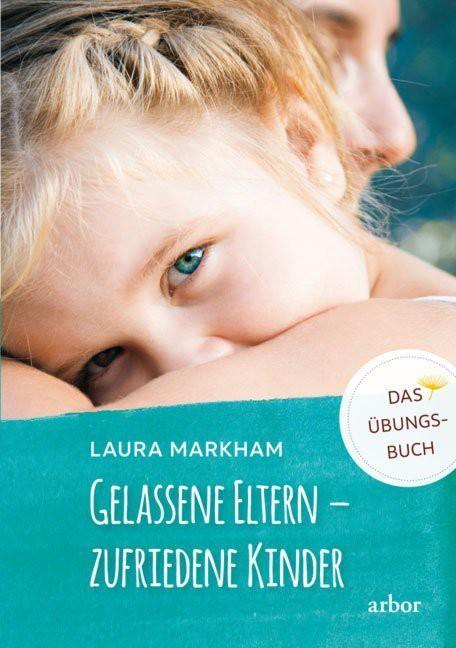 Gelassene Eltern - zufriedene Kinder Übungsbuch