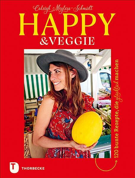 HAPPY & VEGGIE  120 bunte Rezepte, die glücklich machen