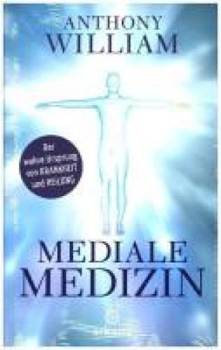 Mediale Medizin - Der wahre Ursprung von Krankheit und Heilung