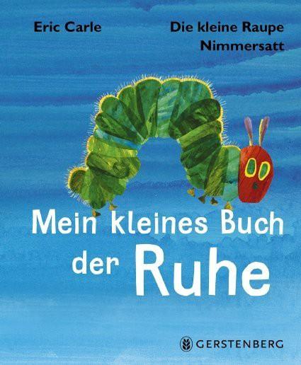 Die Raupe Nimmersatt - das kleine Buch der Ruhe