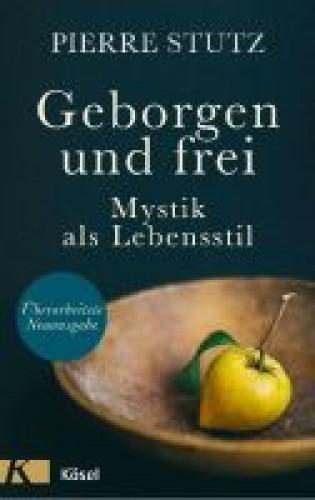 Geborgen und frei   -  Mystik als Lebensstil