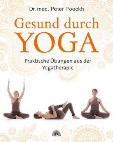 Gesund durch Yoga - Praktische Übungen aus der Yogatherapie
