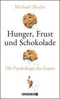 Hunger, Frust und Schokolade - Die Psychologie des Essens