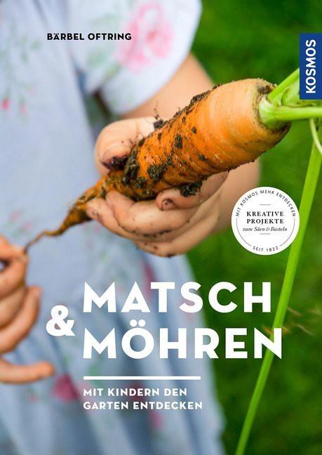 Matsch & Möhren.   Mit Kindern den Garten entdecken.