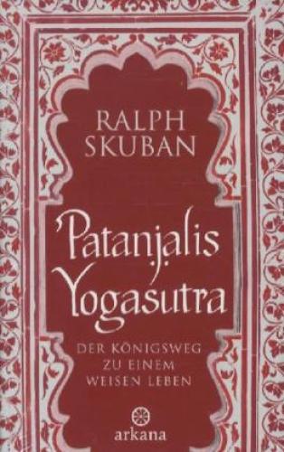 Patanjalis Yogasutra - Der Königsweg zu einem weisen Leben