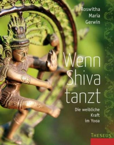 Wenn Shiva tanzt   Die weibliche Kraft im Yoga