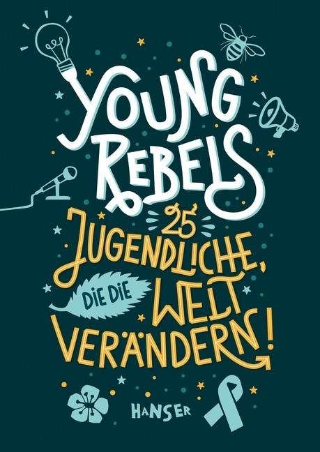Young Rebels.   25 Jugendliche, die die Welt verändern